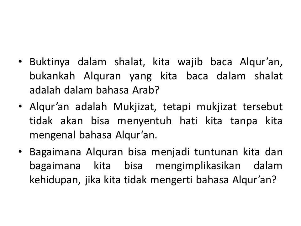 • Buktinya dalam shalat, kita wajib baca Alqur'an, bukankah Alquran yang kita baca dalam shalat adalah dalam bahasa Arab? • Alqur'an adalah Mukjizat,