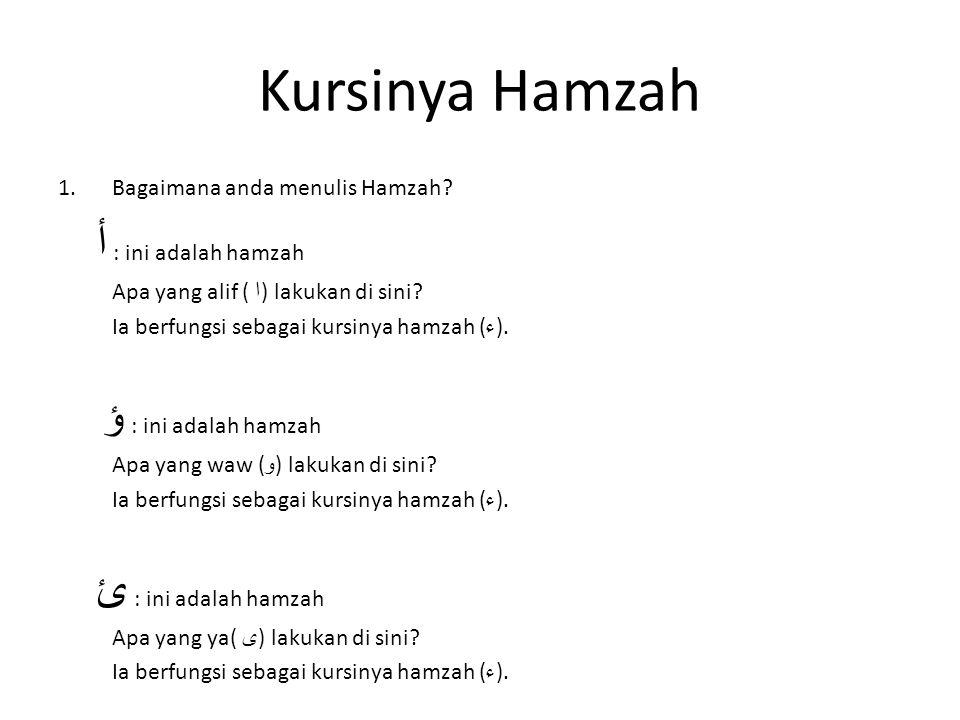 Kursinya Hamzah 1.Bagaimana anda menulis Hamzah? أ : ini adalah hamzah Apa yang alif ( ا ) lakukan di sini? Ia berfungsi sebagai kursinya hamzah ( ء )