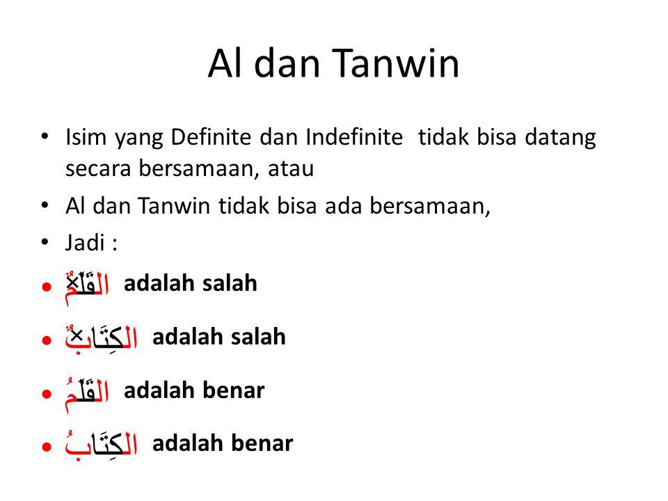 Al dan Tanwin • Isim yang Definite dan Indefinite tidak bisa datang secara bersamaan, atau • Al dan Tanwin tidak bisa ada bersamaan, • Jadi : •القَلَم