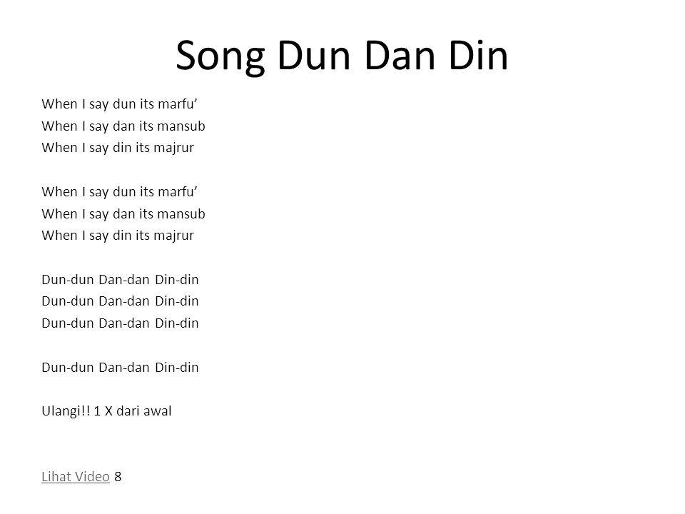 Song Dun Dan Din When I say dun its marfu' When I say dan its mansub When I say din its majrur When I say dun its marfu' When I say dan its mansub Whe