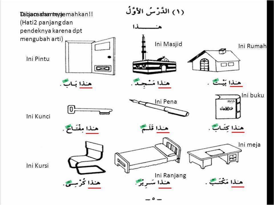 Tarjamahannya Ini Pintu Ini Kunci Ini Kursi Ini Masjid Ini Pena Ini Ranjang Ini Rumah Ini buku Ini meja Dibaca dan terjemahkan!! (Hati2 panjang dan pe