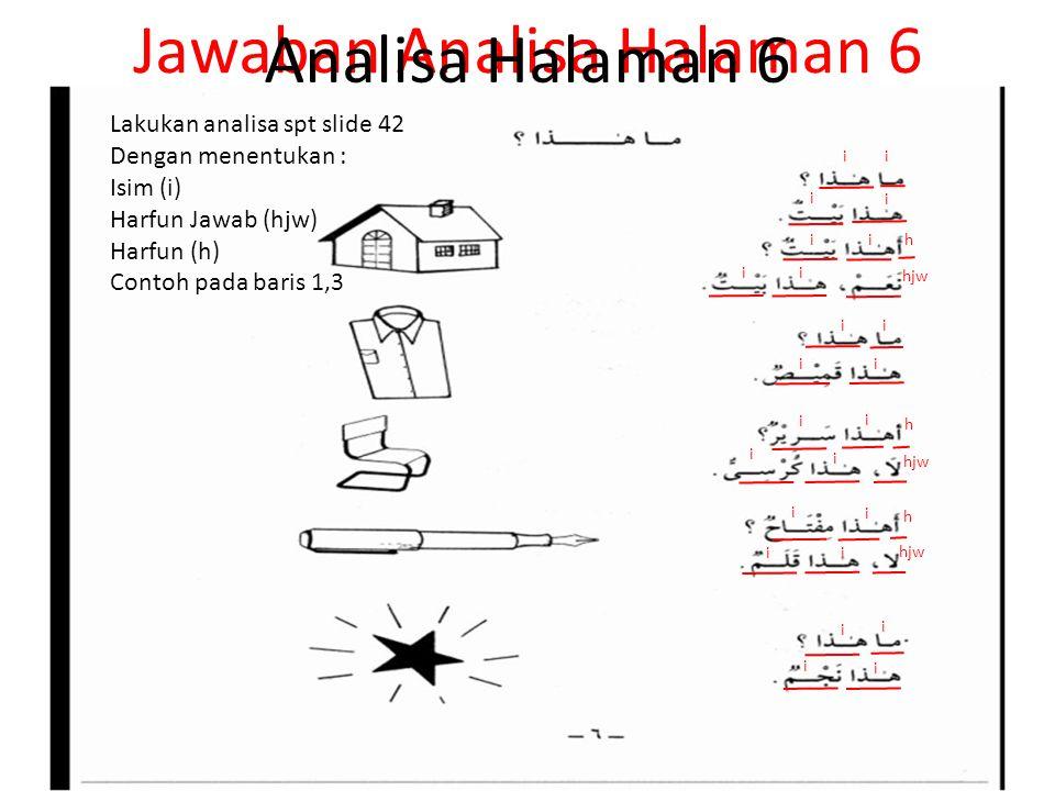 Jawaban Analisa Halaman 6 Lakukan analisa spt slide 42 Dengan menentukan : Isim (i) Harfun Jawab (hjw) Harfun (h) Contoh pada baris 1,3 Analisa Halama