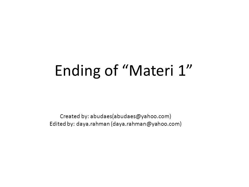 "Created by: abudaes(abudaes@yahoo.com) Edited by: daya.rahman (daya.rahman@yahoo.com) Ending of ""Materi 1"""