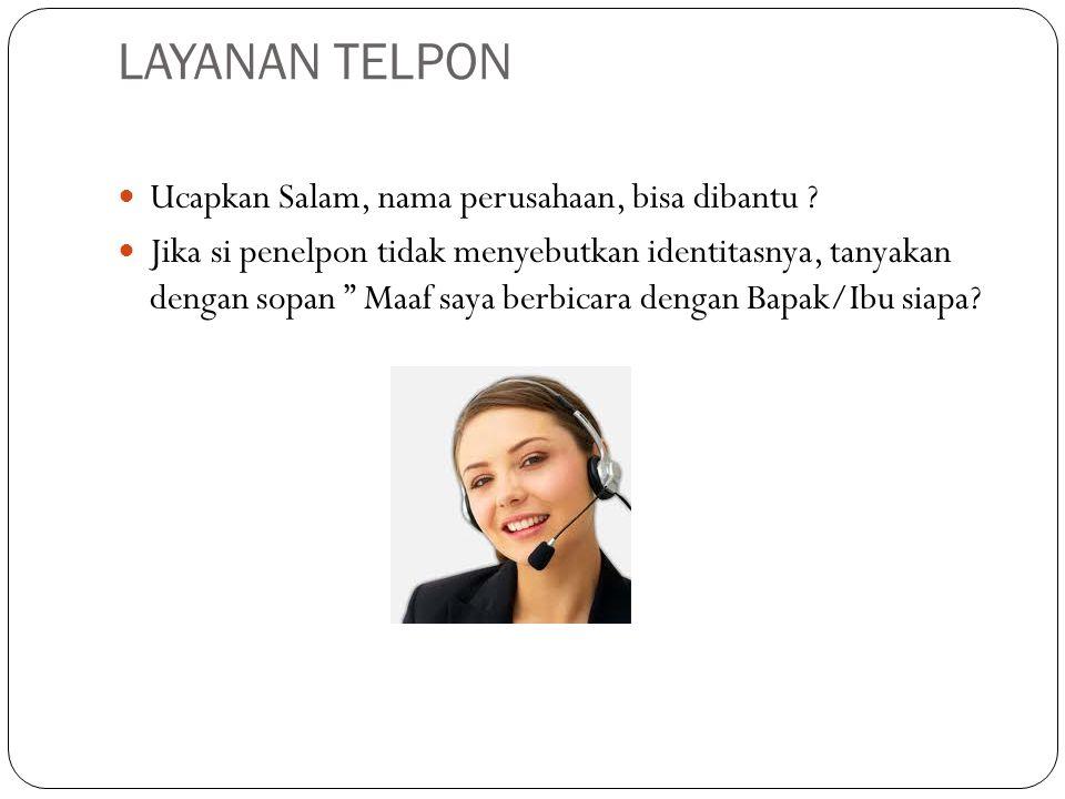 """LAYANAN TELPON  Ucapkan Salam, nama perusahaan, bisa dibantu ?  Jika si penelpon tidak menyebutkan identitasnya, tanyakan dengan sopan """" Maaf saya b"""