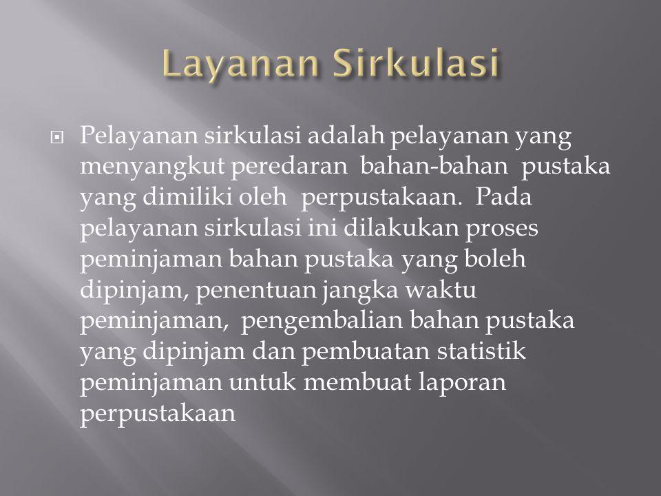  Pelayanan sirkulasi adalah pelayanan yang menyangkut peredaran bahan-bahan pustaka yang dimiliki oleh perpustakaan.