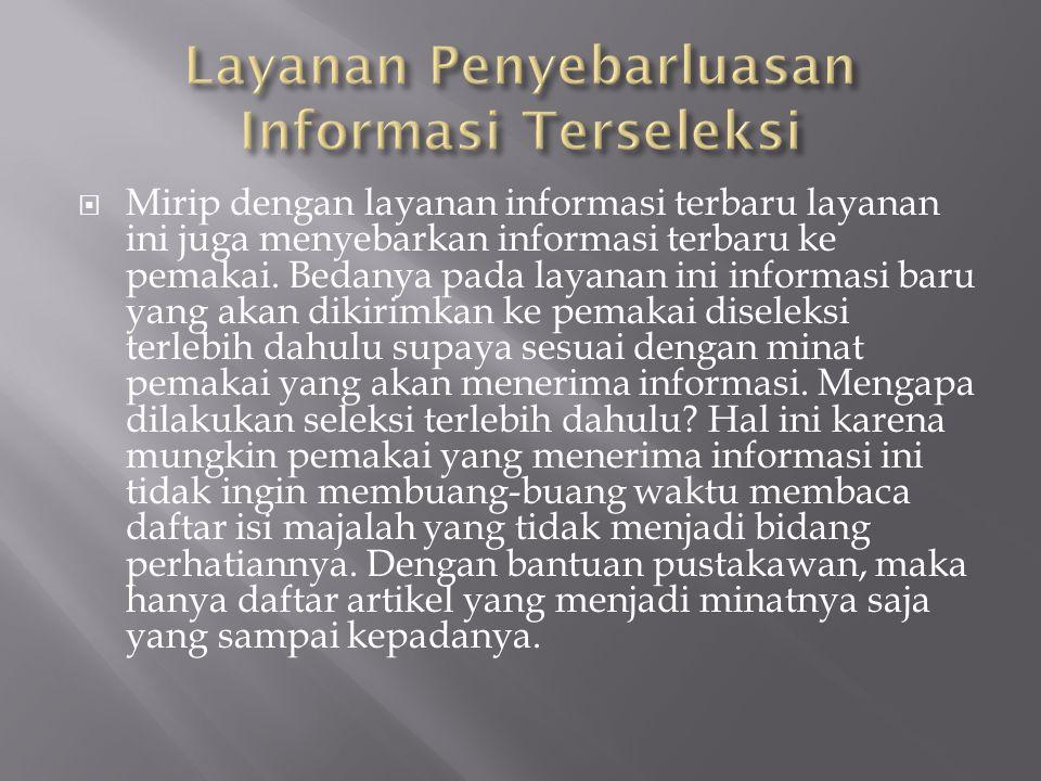  Mirip dengan layanan informasi terbaru layanan ini juga menyebarkan informasi terbaru ke pemakai. Bedanya pada layanan ini informasi baru yang akan