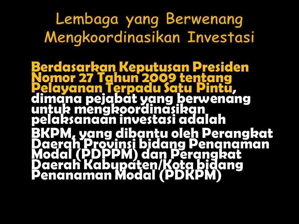 Berdasarkan Keputusan Presiden Nomor 27 Tahun 2009 tentang Pelayanan Terpadu Satu Pintu, dimana pejabat yang berwenang untuk mengkoordinasikan pelaksa