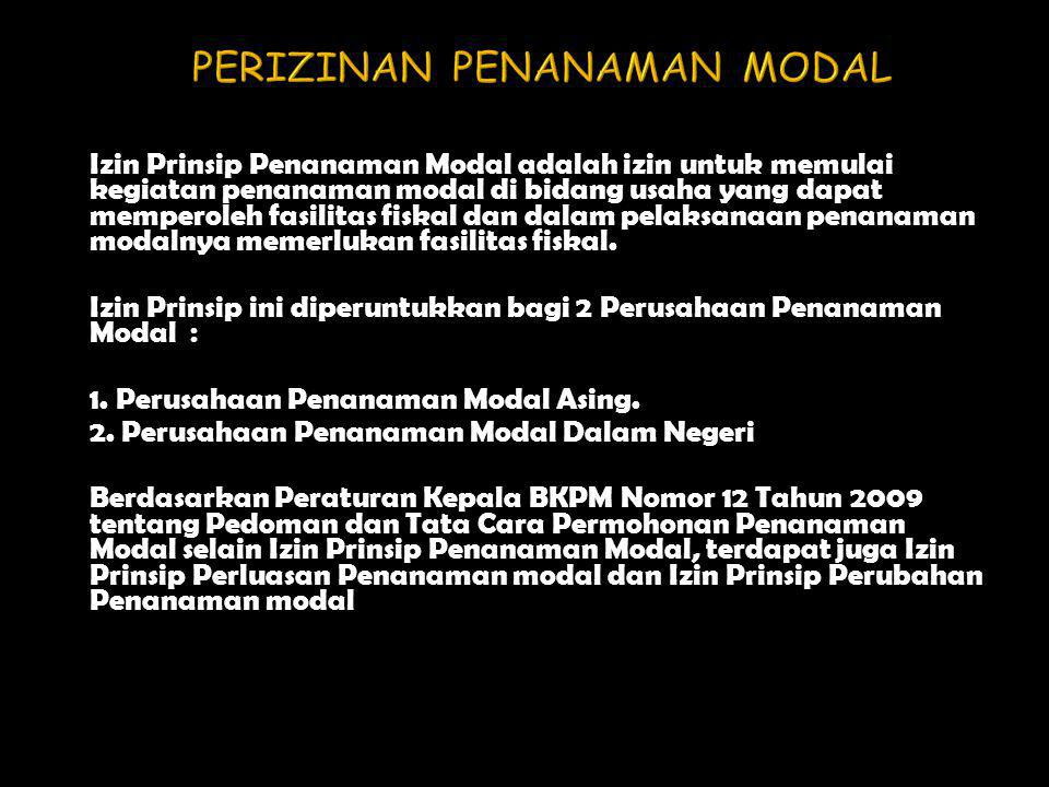 Izin Prinsip Penanaman Modal adalah izin untuk memulai kegiatan penanaman modal di bidang usaha yang dapat memperoleh fasilitas fiskal dan dalam pelak