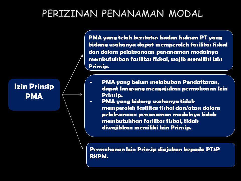 Izin Prinsip PMA PMA yang telah berstatus badan hukum PT yang bidang usahanya dapat memperoleh fasilitas fiskal dan dalam pelaksanaan penanaman modaln