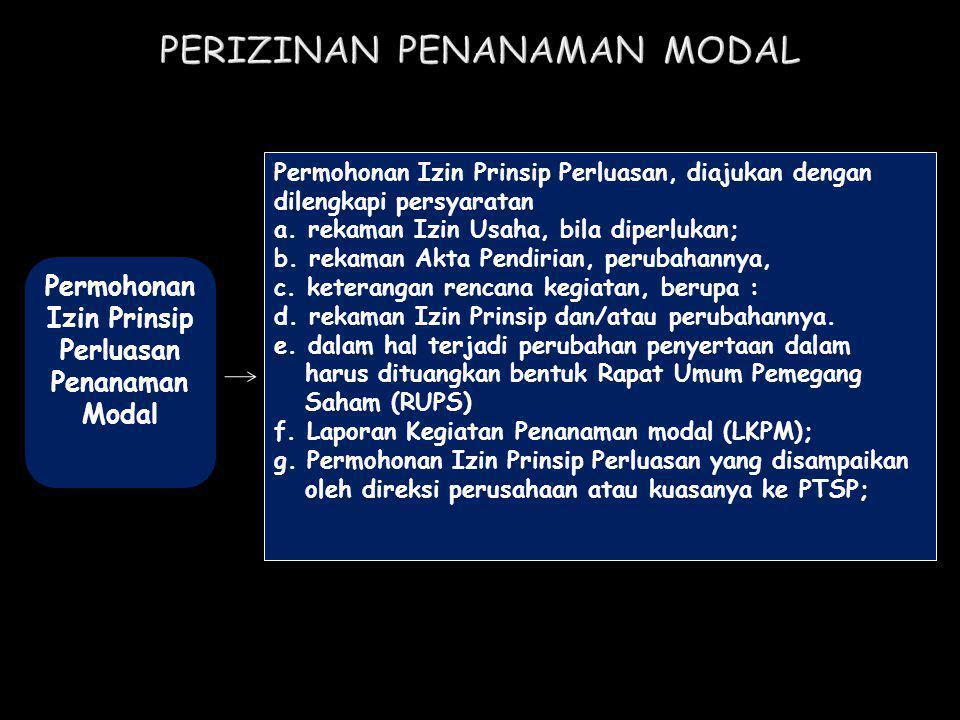 Permohonan Izin Prinsip Perluasan Penanaman Modal Permohonan Izin Prinsip Perluasan, diajukan dengan dilengkapi persyaratan a. rekaman Izin Usaha, bil