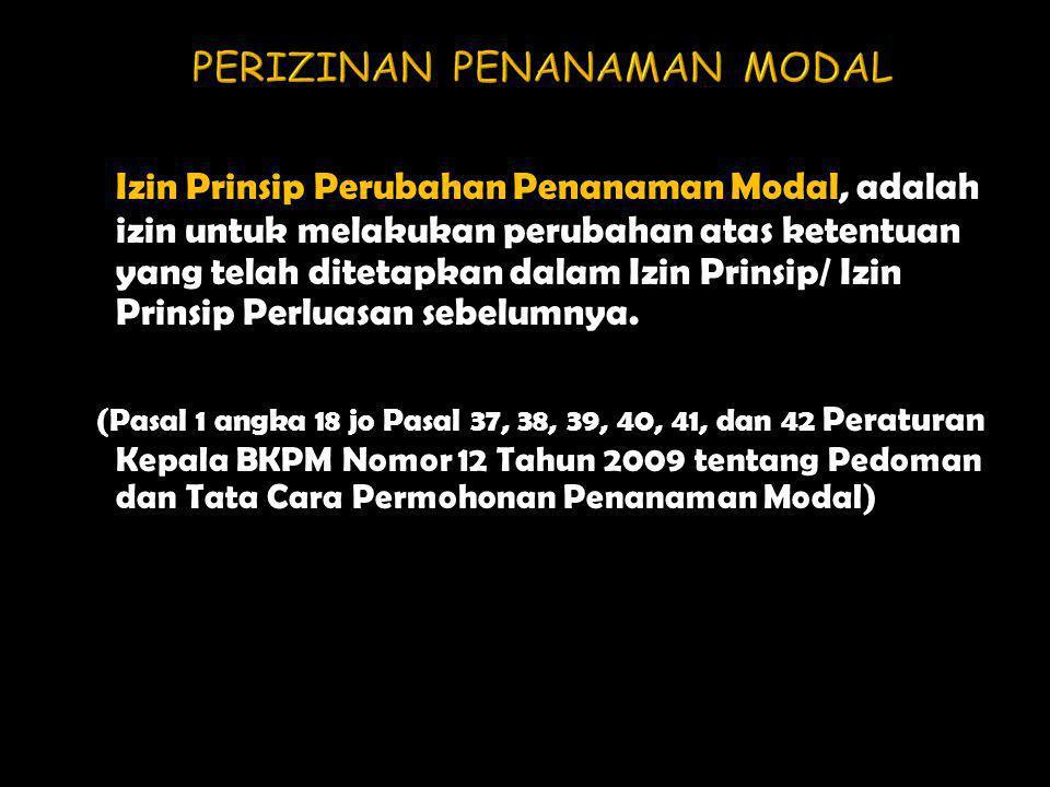 Izin Prinsip Perubahan Penanaman Modal, adalah izin untuk melakukan perubahan atas ketentuan yang telah ditetapkan dalam Izin Prinsip/ Izin Prinsip Pe