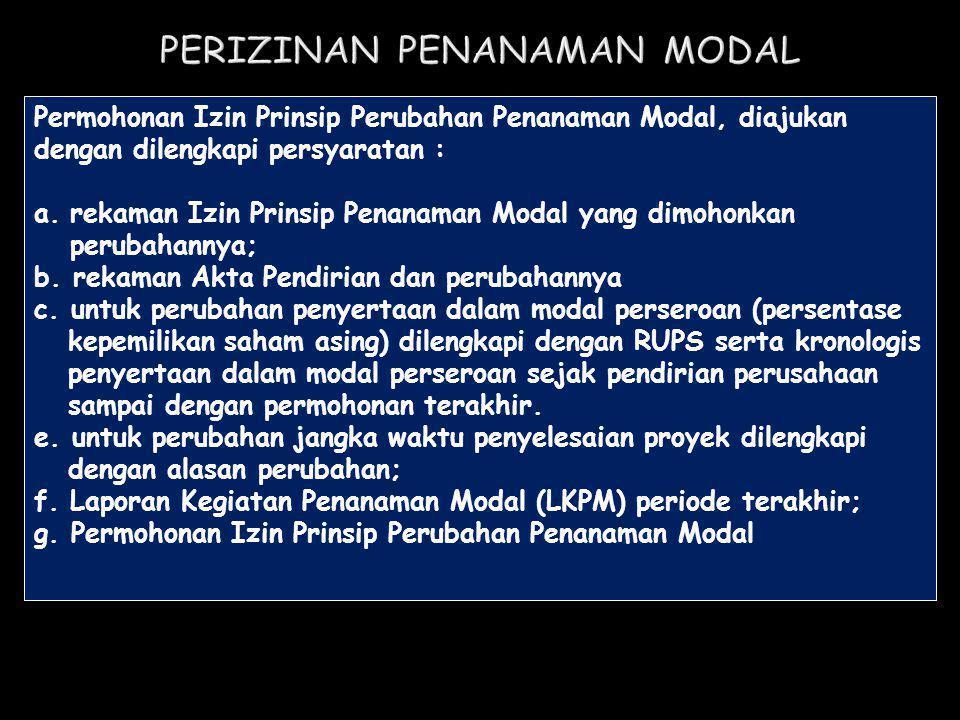 Permohonan Izin Prinsip Perubahan Penanaman Modal, diajukan dengan dilengkapi persyaratan : a.rekaman Izin Prinsip Penanaman Modal yang dimohonkan per