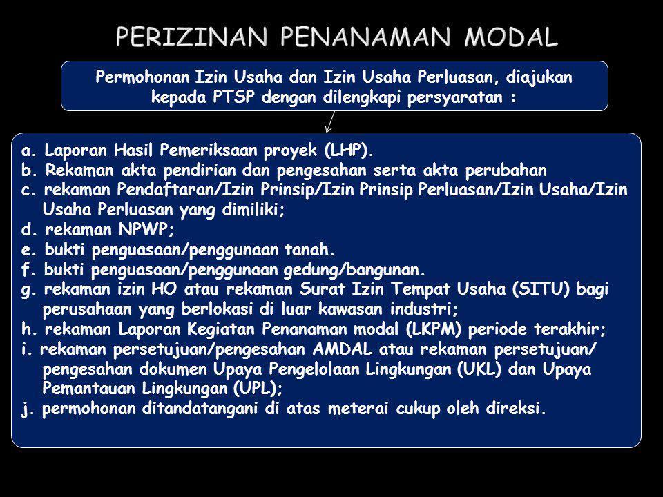Permohonan Izin Usaha dan Izin Usaha Perluasan, diajukan kepada PTSP dengan dilengkapi persyaratan : a. Laporan Hasil Pemeriksaan proyek (LHP). b. Rek
