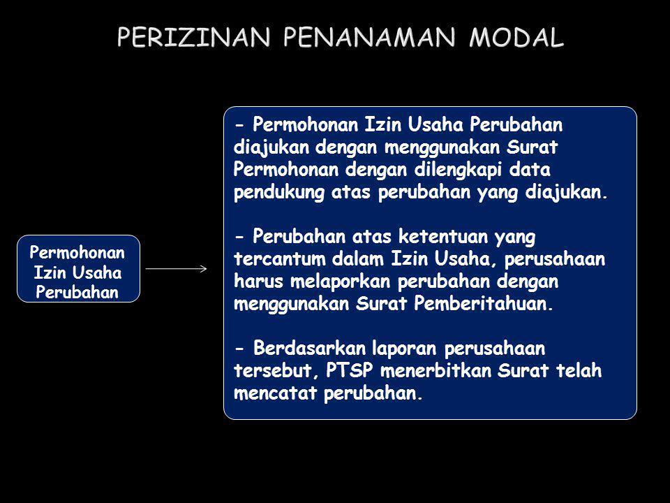 Permohonan Izin Usaha Perubahan - Permohonan Izin Usaha Perubahan diajukan dengan menggunakan Surat Permohonan dengan dilengkapi data pendukung atas p