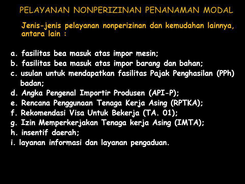 Jenis-jenis pelayanan nonperizinan dan kemudahan lainnya, antara lain : a. fasilitas bea masuk atas impor mesin; b. fasilitas bea masuk atas impor bar
