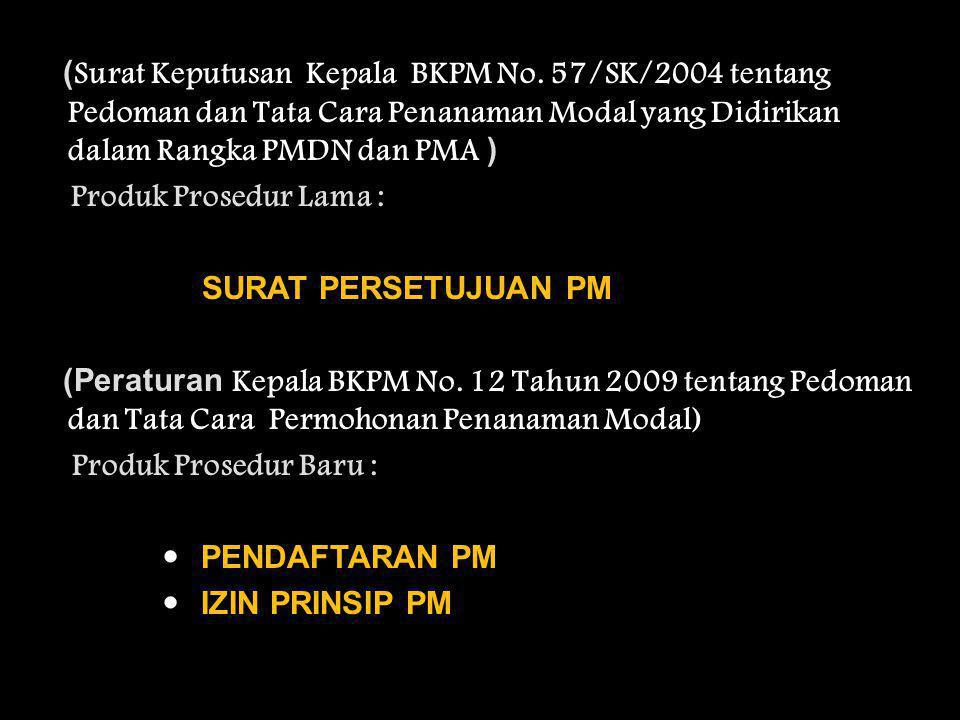 ( Surat Keputusan Kepala BKPM No. 57/SK/2004 tentang Pedoman dan Tata Cara Penanaman Modal yang Didirikan dalam Rangka PMDN dan PMA ) Produk Prosedur