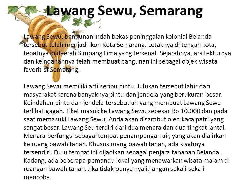 Lawang Sewu, Semarang Lawang Sewu, bangunan indah bekas peninggalan kolonial Belanda tersebut telah menjadi ikon Kota Semarang. Letaknya di tengah kot