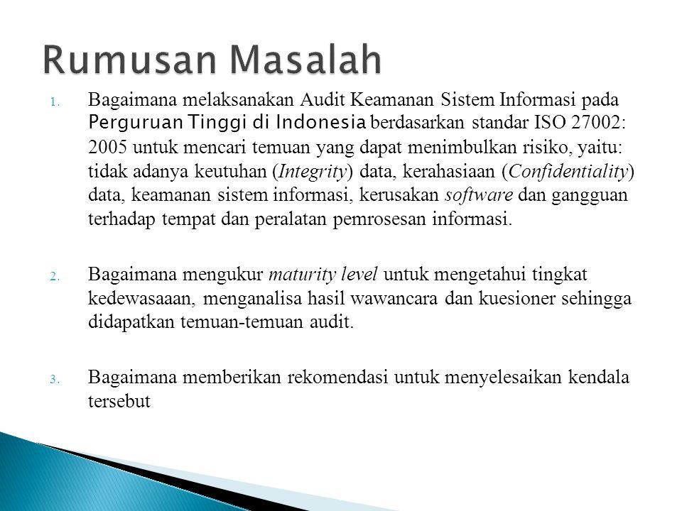 1. Bagaimana melaksanakan Audit Keamanan Sistem Informasi pada Perguruan Tinggi di Indonesia berdasarkan standar ISO 27002: 2005 untuk mencari temuan