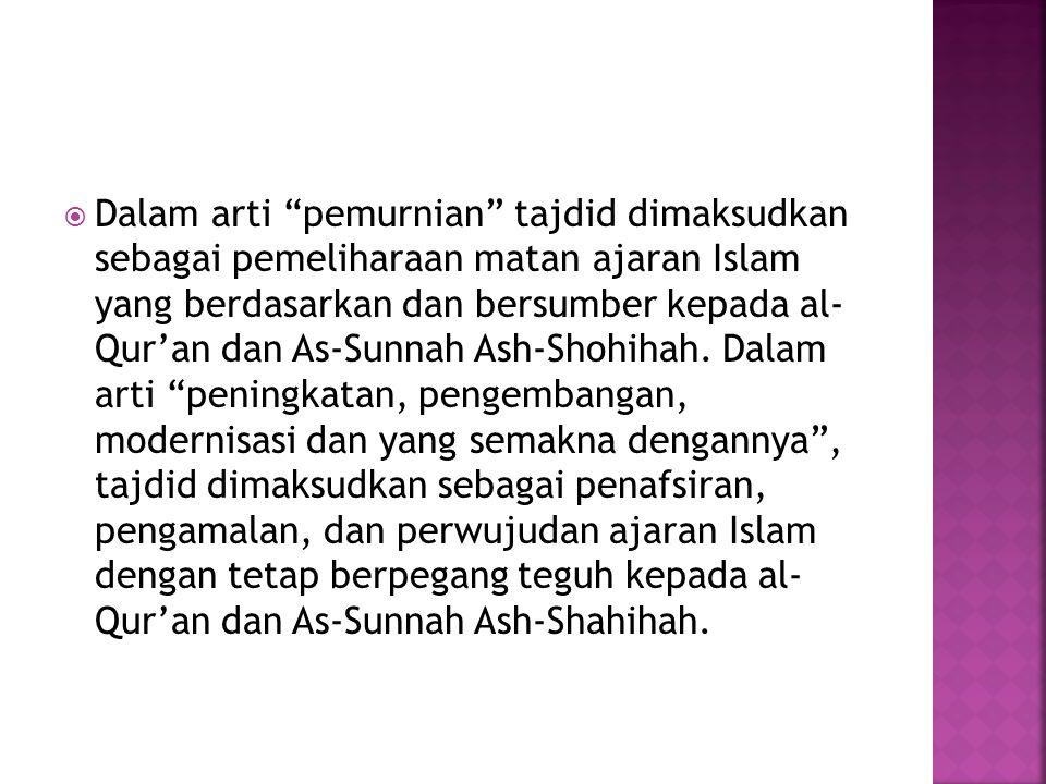 """ Dalam arti """"pemurnian"""" tajdid dimaksudkan sebagai pemeliharaan matan ajaran Islam yang berdasarkan dan bersumber kepada al- Qur'an dan As-Sunnah Ash"""