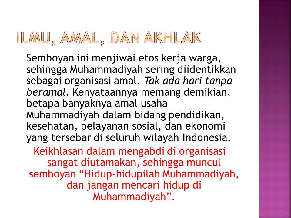 Semboyan ini menjiwai etos kerja warga, sehingga Muhammadiyah sering diidentikkan sebagai organisasi amal. Tak ada hari tanpa beramal. Kenyataannya me