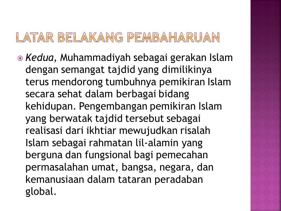  Kedua, Muhammadiyah sebagai gerakan Islam dengan semangat tajdid yang dimilikinya terus mendorong tumbuhnya pemikiran Islam secara sehat dalam berba