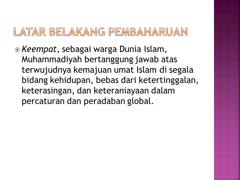  Keempat, sebagai warga Dunia Islam, Muhammadiyah bertanggung jawab atas terwujudnya kemajuan umat Islam di segala bidang kehidupan, bebas dari keter