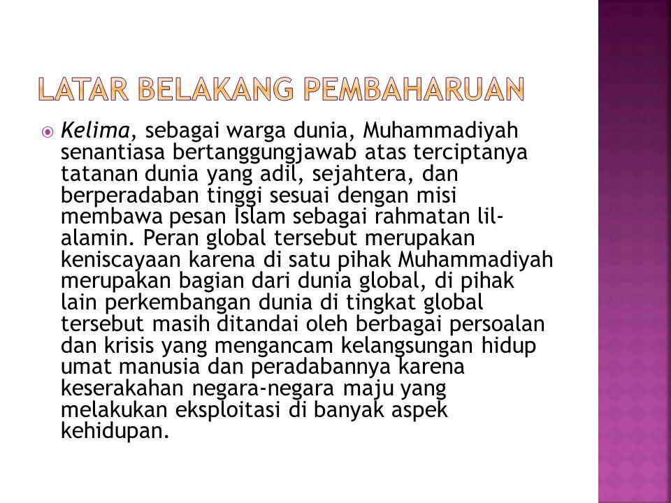  Kelima, sebagai warga dunia, Muhammadiyah senantiasa bertanggungjawab atas terciptanya tatanan dunia yang adil, sejahtera, dan berperadaban tinggi s