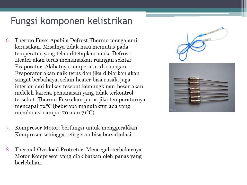 Fungsi komponen kelistrikan 6.Thermo Fuse: Apabila Defrost Thermo mengalami kerusakan. Misalnya tidak mau memutus pada temperatur yang telah ditetapka