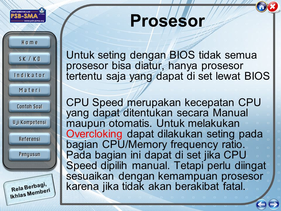Prosesor Untuk seting dengan BIOS tidak semua prosesor bisa diatur, hanya prosesor tertentu saja yang dapat di set lewat BIOS CPU Speed merupakan kece