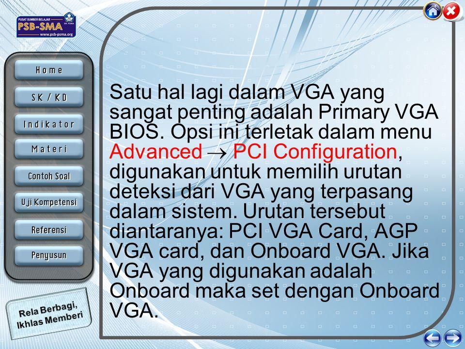 Satu hal lagi dalam VGA yang sangat penting adalah Primary VGA BIOS. Opsi ini terletak dalam menu Advanced  PCI Configuration, digunakan untuk memili