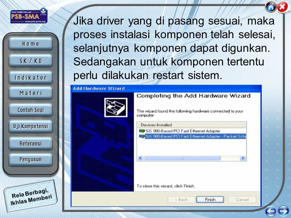 Jika driver yang di pasang sesuai, maka proses instalasi komponen telah selesai, selanjutnya komponen dapat digunkan. Sedangakan untuk komponen terten