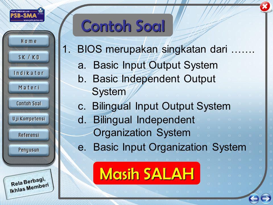 1.BIOS merupakan singkatan dari ……. Contoh Soal a. Basic Input Output System b. Basic Independent Output System d. Bilingual Independent Organization