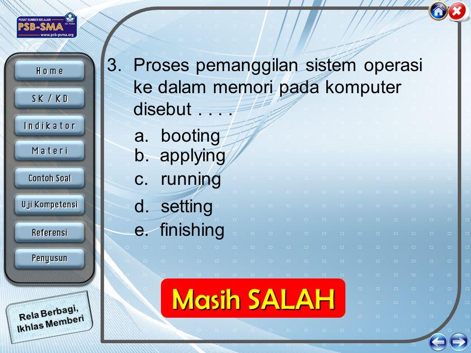 3.Proses pemanggilan sistem operasi ke dalam memori pada komputer disebut.... a. booting b. applying d. setting c. running e. finishing Anda BENAR Mas