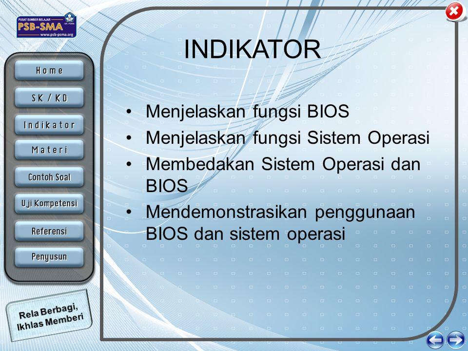 INDIKATOR •Menjelaskan fungsi BIOS •Menjelaskan fungsi Sistem Operasi •Membedakan Sistem Operasi dan BIOS •Mendemonstrasikan penggunaan BIOS dan siste