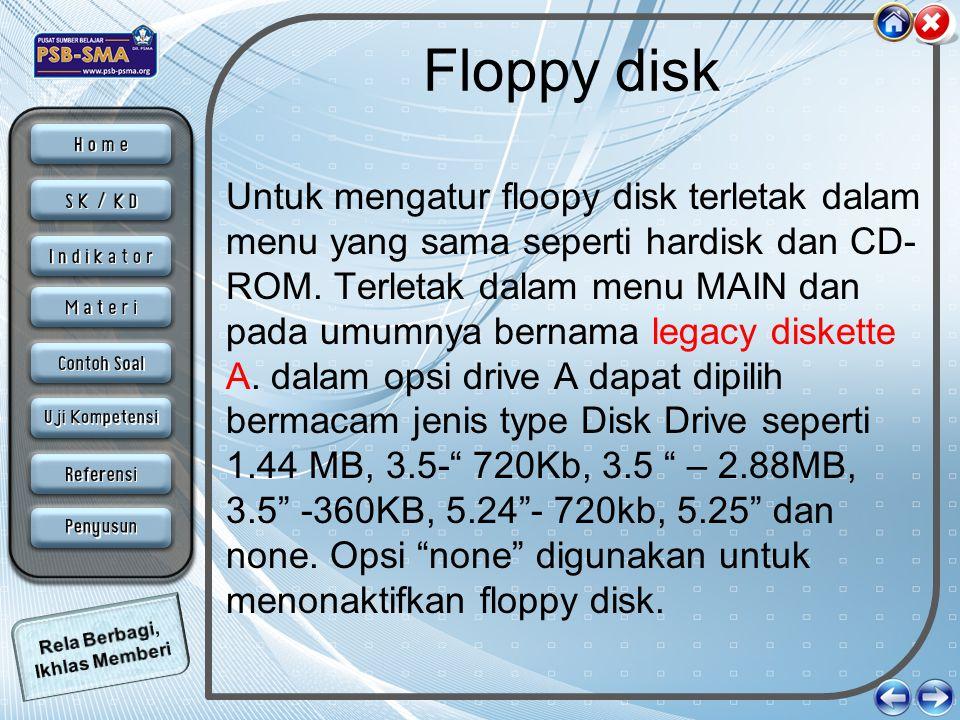 Floppy disk Untuk mengatur floopy disk terletak dalam menu yang sama seperti hardisk dan CD- ROM. Terletak dalam menu MAIN dan pada umumnya bernama le