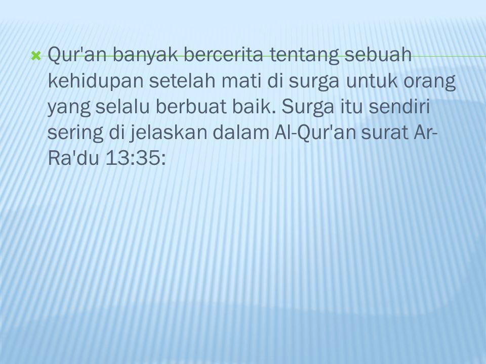  Qur an banyak bercerita tentang sebuah kehidupan setelah mati di surga untuk orang yang selalu berbuat baik.