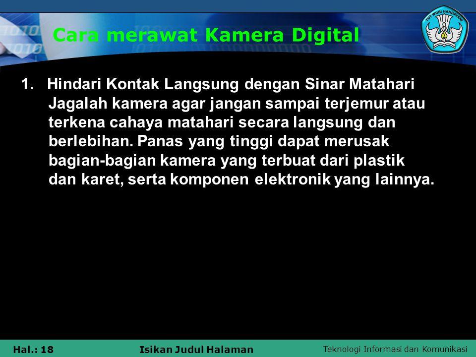 Teknologi Informasi dan Komunikasi Hal.: 18Isikan Judul Halaman Cara merawat Kamera Digital 1. Hindari Kontak Langsung dengan Sinar Matahari Jagalah k