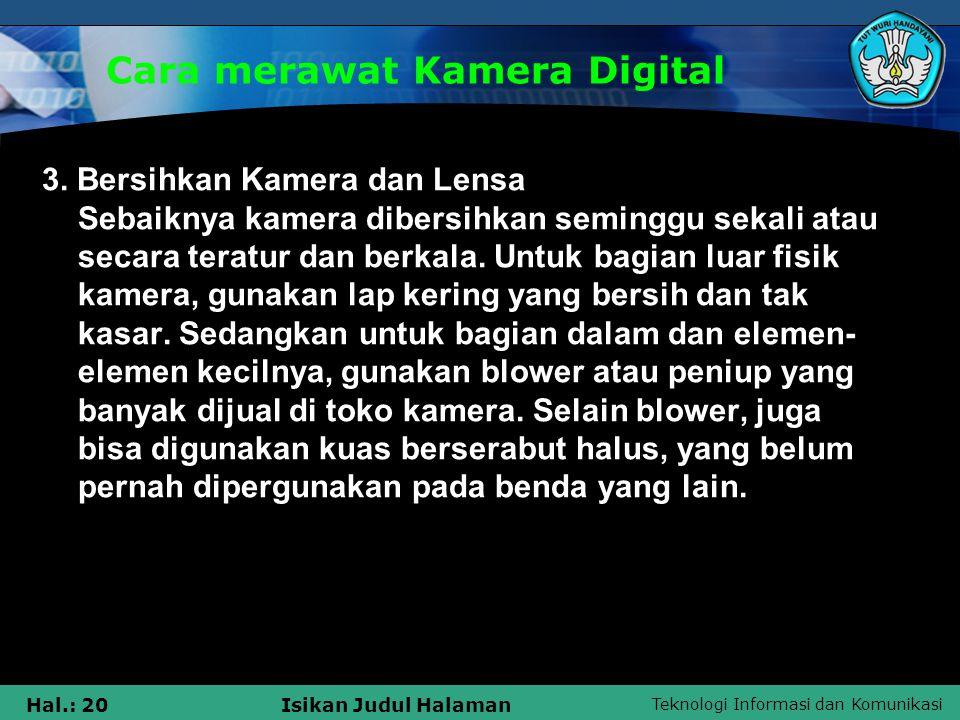 Teknologi Informasi dan Komunikasi Hal.: 20Isikan Judul Halaman Cara merawat Kamera Digital 3. Bersihkan Kamera dan Lensa Sebaiknya kamera dibersihkan