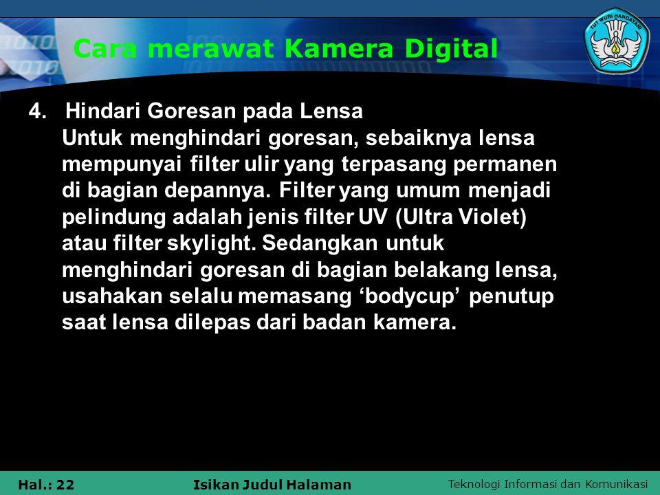 Teknologi Informasi dan Komunikasi Hal.: 22Isikan Judul Halaman Cara merawat Kamera Digital 4. Hindari Goresan pada Lensa Untuk menghindari goresan, s
