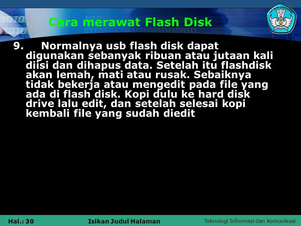 Teknologi Informasi dan Komunikasi Hal.: 30Isikan Judul Halaman Cara merawat Flash Disk 9. Normalnya usb flash disk dapat digunakan sebanyak ribuan at
