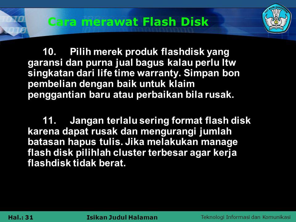 Teknologi Informasi dan Komunikasi Hal.: 31Isikan Judul Halaman Cara merawat Flash Disk 10. Pilih merek produk flashdisk yang garansi dan purna jual b