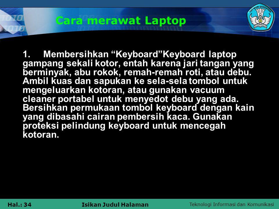 """Teknologi Informasi dan Komunikasi Hal.: 34Isikan Judul Halaman Cara merawat Laptop 1. Membersihkan """"Keyboard""""Keyboard laptop gampang sekali kotor, en"""