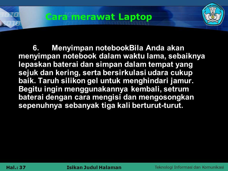 Teknologi Informasi dan Komunikasi Hal.: 37Isikan Judul Halaman Cara merawat Laptop 6. Menyimpan notebookBila Anda akan menyimpan notebook dalam waktu