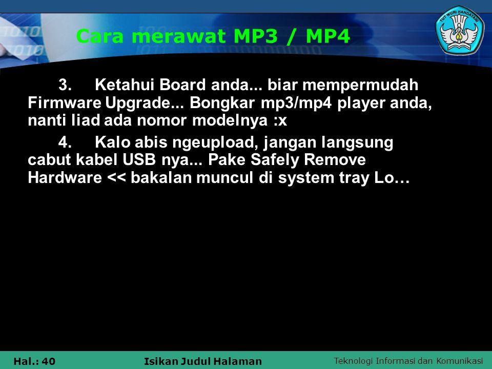 Teknologi Informasi dan Komunikasi Hal.: 40Isikan Judul Halaman Cara merawat MP3 / MP4 3. Ketahui Board anda... biar mempermudah Firmware Upgrade... B