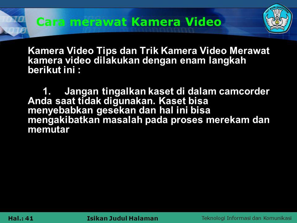 Teknologi Informasi dan Komunikasi Hal.: 41Isikan Judul Halaman Cara merawat Kamera Video Kamera Video Tips dan Trik Kamera Video Merawat kamera video
