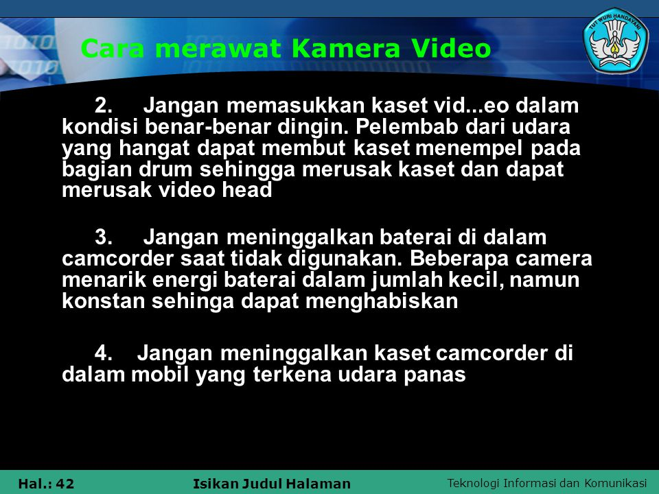 Teknologi Informasi dan Komunikasi Hal.: 42Isikan Judul Halaman Cara merawat Kamera Video 2. Jangan memasukkan kaset vid...eo dalam kondisi benar-bena
