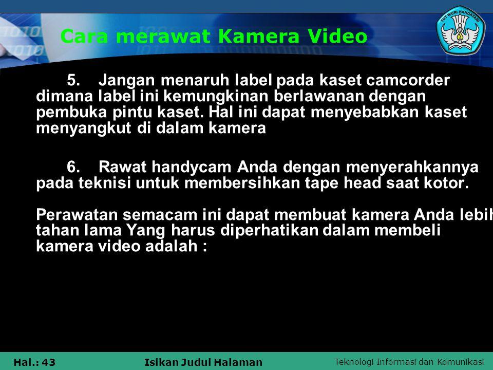 Teknologi Informasi dan Komunikasi Hal.: 43Isikan Judul Halaman Cara merawat Kamera Video 5. Jangan menaruh label pada kaset camcorder dimana label in