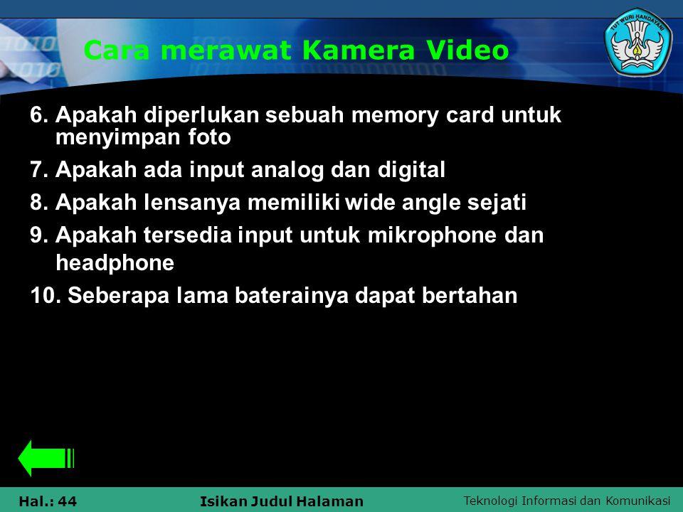 Teknologi Informasi dan Komunikasi Hal.: 44Isikan Judul Halaman Cara merawat Kamera Video 6. Apakah diperlukan sebuah memory card untuk menyimpan foto