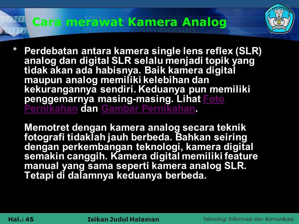 Teknologi Informasi dan Komunikasi Hal.: 45Isikan Judul Halaman Cara merawat Kamera Analog *Perdebatan antara kamera single lens reflex (SLR) analog d