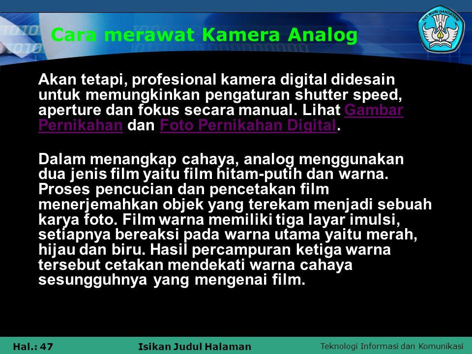 Teknologi Informasi dan Komunikasi Hal.: 47Isikan Judul Halaman Cara merawat Kamera Analog Akan tetapi, profesional kamera digital didesain untuk memu
